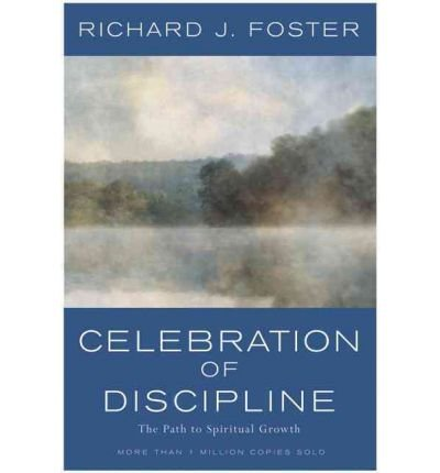 [ CELEBRATION OF DISCIPLINE: THE PATH TO SPIRITUAL GROWTH (ANNIVERSARY) ] By Foster, Richard J ( Author) 1988 [ Hardcover ]