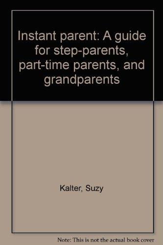 (Instant parent: A guide for step-parents, part-time parents, and)