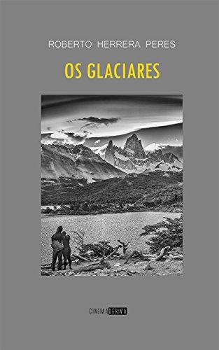 Os Glaciares: uma aventura rumo ao encontro de si mesmo e do autoconhecimento (Portuguese Edition)