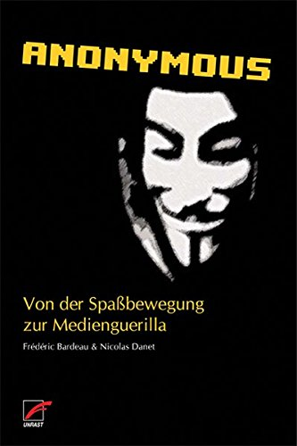 Anonymous: Von der Spaßbewegung zur Medienguerilla Taschenbuch – 1. Oktober 2012 Frédéric Bardeau Nicolas Danet Bernard Schmidt Unrast Verlag