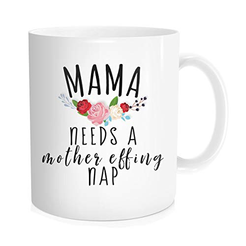 Hasdon-Hill Mama Needs A Mother Effing Nap Coffee Mug, Mom Life Tea Cup, Funny Gift for MaMa Wife, Sister, Best friend, Mother's Day Birthday Christmas Gift From Daughter Son Or Husband, 11 Oz White