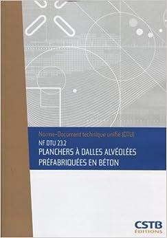 Book Nf Dtu 23.2 Planchers a Dalles Alveolees Prefabriquees en Béton. Nouvelle Formule