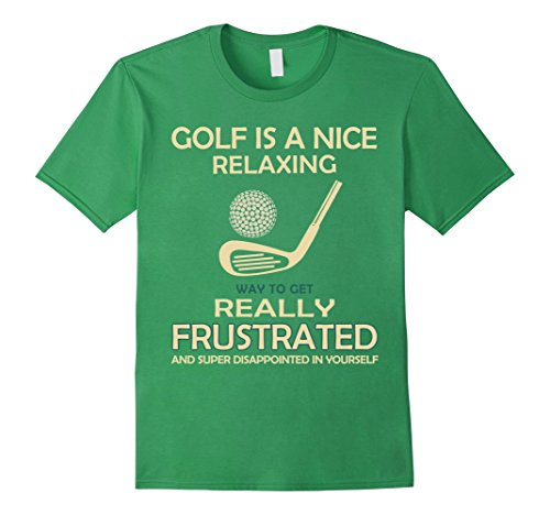 mens-golf-is-a-nice-relaxing-way-to-get-really-t-shirt-2xl-grass