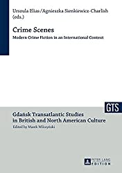Crime Scenes: Modern Crime Fiction in an International Context (Gdansk Transatlantic Studies in British and North American Culture)