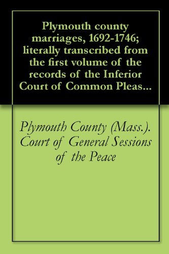 Plymouth county marriages, 1692-1746; literally transcribed from the first volume of the records of the Inferior Court of Common - Hall Plymouth
