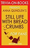 Download Trivia: Still Life with Bread Crumbs: A Novel by Anna Quindlen (Trivia-on-Books) in PDF ePUB Free Online