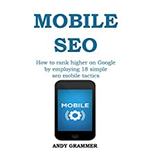 MOBILE SEO for 2015 beyond: How to rank higher on Google by employing 18 simple seo mobile tactics