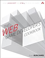The Web Game Developer's Cookbook: Using JavaScript and HTML5 to Develop Games Front Cover