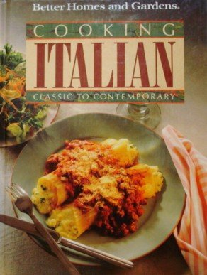Cooking Italian: Classic to Contemporary (Better Homes & Gardens Test Kitchen) by Meredith Corporation
