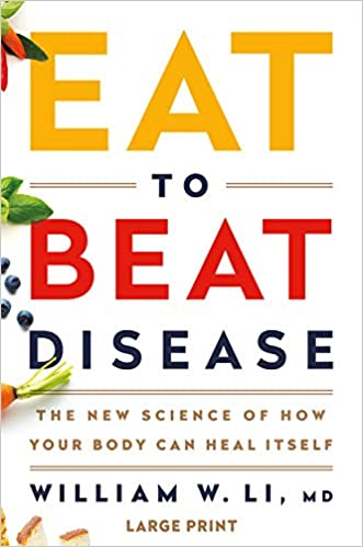 Eat to Beat Disease: The New Science of How Your Body Can
