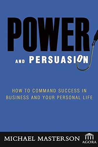 Power and Persuasion: How to Command Success in Business and Your Personal Life (Agora Series)
