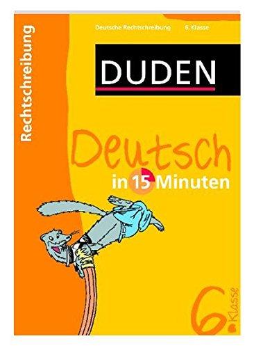 Duden Deutsch in 15 Minuten. Rechtschreibung 6. Klasse (Duden - In 15 Minuten)