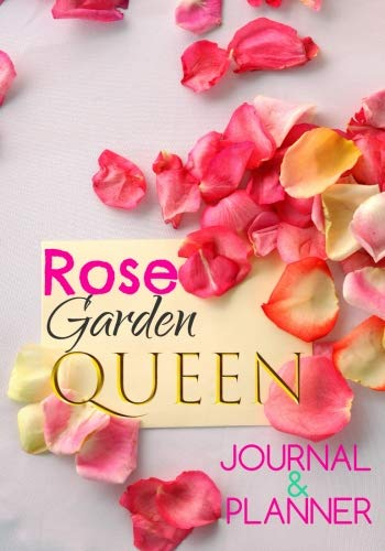 Rose Garden Queen Journal & Planner: Rose Gardening: Blank To-Do List, Columned Gardening Planner, Activities Tracking Chart & Notebook (Rose Garden Design)