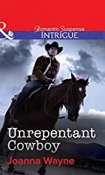 Unrepentant Cowboy (Mills & Boon Intrigue) (Big