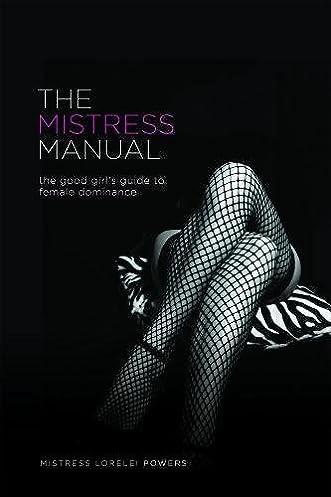 the mistress manual the good girl s guide to female dominance rh amazon com the mistress manual by mistress lorelei pdf Lorelei James