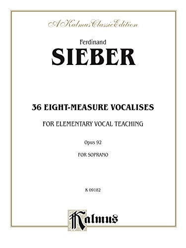 36 Eight-Measure Vocalises for Elementary Teaching, Opus 92: For Soprano Voice: 0 (Kalmus Edition) (36 Sieber Measure Eight)