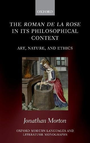 The Roman de la rose in its Philosophical Context: Art, Nature, and Ethics (Oxford Modern Languages and Literature Monographs) by Oxford University Press