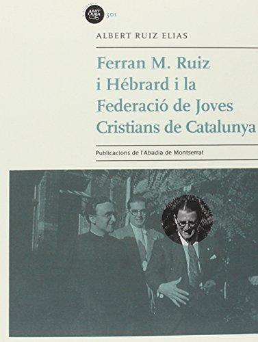 Ferran M. Ruiz Hébrard I La Federació De Joves Cristians De Catalunya (Biblioteca Abat Oliba) Albert Ruíz Elias