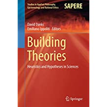 Building Theories: Heuristics and Hypotheses in Sciences (Studies in Applied Philosophy, Epistemology and Rational Ethics)