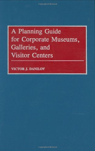 A Planning Guide for Corporate Museums, Galleries, and Visitor ()