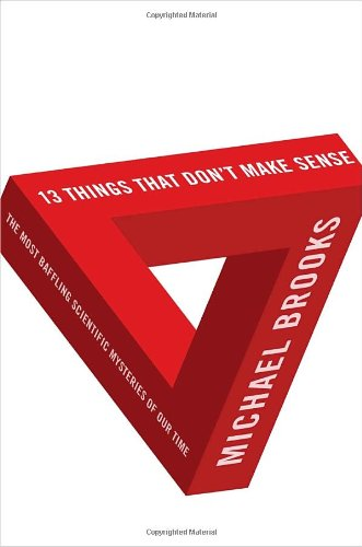 Download 13 Things That Don't Make Sense: The Most Baffling Scientific Mysteries of Our Time pdf epub