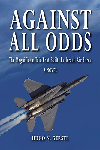 Against All Odds: The Magnificent Trio That Built the Israeli Air Force (English Edition) por [Gerstl, Hugo N.]