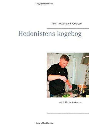 Hedonistens kogebog: vol.1 Hedonistkuren Allan Vestergaard Pedersen