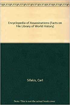 Encyclopedia of Assassinations (Facts on File Library of World History)