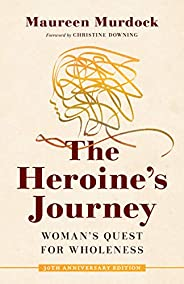 The Heroine's Journey: Woman's Quest for W