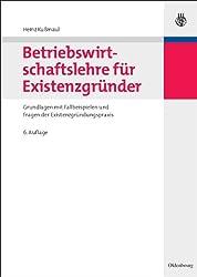 Betriebswirtschaftslehre für Existenzgründer: Grundlagen mit Fallbeispielen und Fragen der Existenzgründungspraxis
