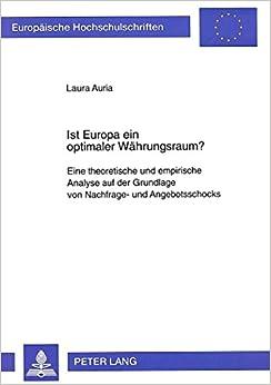 Book Ist Europa Ein Optimaler Waehrungsraum?: Eine Theoretische Und Empirische Analyse Auf Der Grundlage Von Nachfrage- Und Angebotsschocks (Europaeische Hochschulschriften / European University Studie)