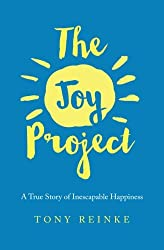 The Joy Project: A True Story of Inescapable Happiness