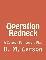 Operation Redneck: A Comedy Full Length Play