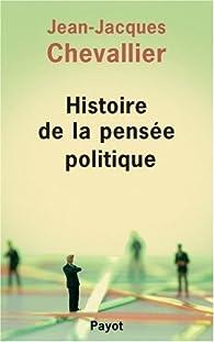 Histoire de la pensée politique par Jean-Jacques Chevallier