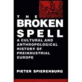 The Broken Spell : A Cultural and Anthropological History of Preindustrial Europe, Spierenburg, Pieter C., 0813516765