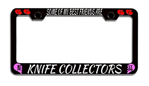Makoroni - SOME OF MY BEST FRIENDS ARE KNIFE COLLECTORS Bestfriends License Plate Frame, License Tag Holder