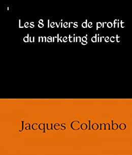 Les 8 leviers de profit du marketing direct (French Edition)
