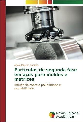 Partículas de segunda fase em aços para moldes e matrizes: Influência sobre a polibilidade e usinabilidade: Amazon.es: André Marcon Zanatta: Libros en ...