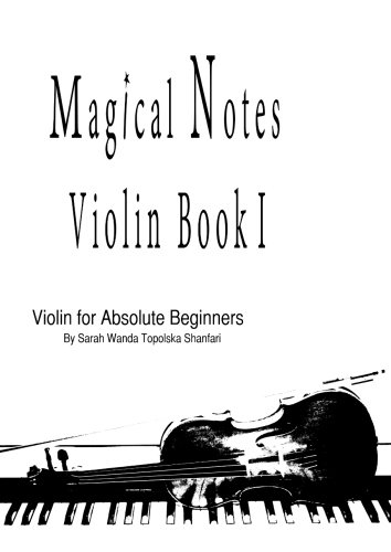 Absolute Beginners Fiddle - Magical Notes violin book I: violin for absolute beginner (Magical Notes violin for absolute beginners) (Volume 1)