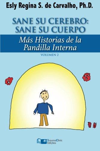 Sane Su Cerebro: Sane Su Cuerpo: Más historias de La Pandilla Interna (Estratégias Clínicas na Psicoterapia) (Volume