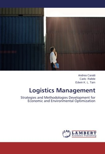 Logistics Management: Strategies and Methodologies Development for Economic and Environmental Optimization ebook