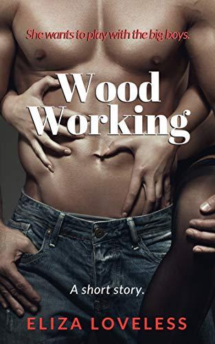 Wood Working: A Lumberjack Romance by [Loveless, Eliza]