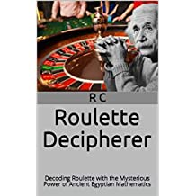 Roulette Decipherer: Decoding Roulette with the Mysterious Power of Ancient Egyptian Mathematics