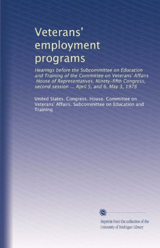 Veterans' employment programs: Hearings before the Subcommittee on Education and Training of the Committee on Veterans' Affairs, House of ... session ... April 5, and 6, May 3, 1978