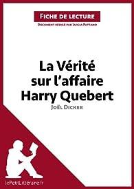 La vérité sur l'affaire Harry Quebert de Joël Dicker (Fiche de lecture) par  lePetitLittéraire.fr