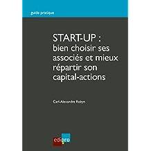 Start-up : bien choisir ses associés et mieux répartir son capital-actions: Guide pratique pour créer une entreprise (HORS COLLECTION) (French Edition)