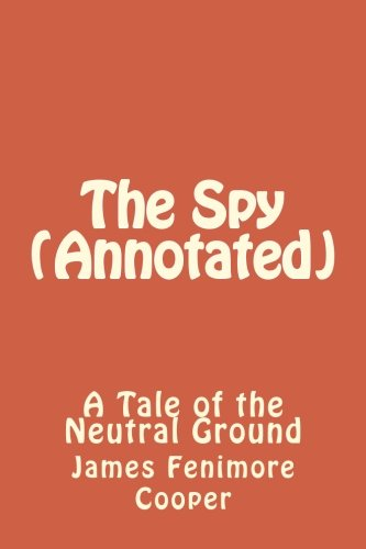 Read Online The Spy (Annotated): A Tale of the Neutral Ground pdf