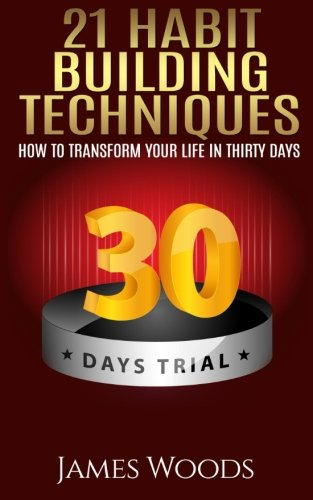 Read Online 21 Habit Building Techniques: How to Transform your Life in Thirty Days ebook