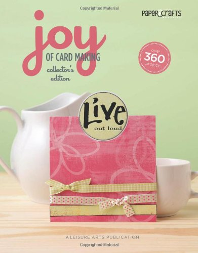 Joy of Cardmaking, Collector's Edition  (Leisure Arts #4606) (Paper Crafts) (Best Card Making Ideas)