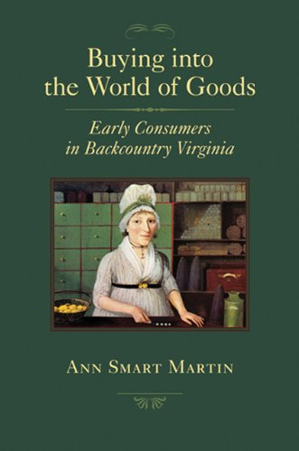 Buying into the World of Goods: Early Consumers in Backcountry Virginia (Studies in Early American Economy and Society f
